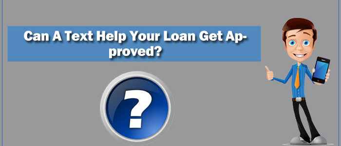 Can A Text Help Your Loan Get Approved?