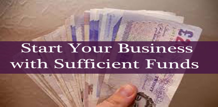 Start Your Business with Sufficient Funds