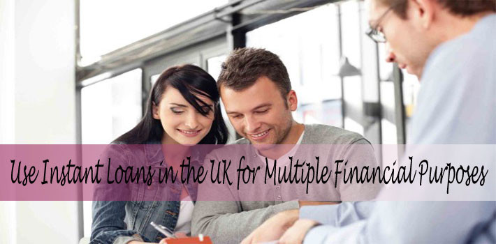 Use Instant Loans in the UK for Multiple Financial Purposes