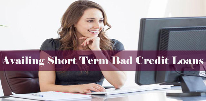 Availing Short Term Bad Credit Loans